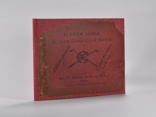 Eltham Lodge and Eltham Golf Club House. A short account of its varied fortunes past and present....