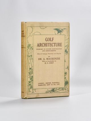 Golf Architecture: Economy in Course Construction and GreenKeeping. Alister J. Mackenzie.