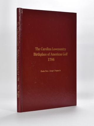 The Carolina Lowcountry Birthplace of American Golf 1786. Charles Price, George C. Rogers