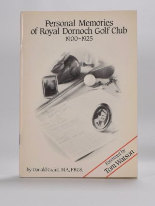 Personal Memories of Royal Dornoch Golf Club 1900 - 1925. Donald Grant.