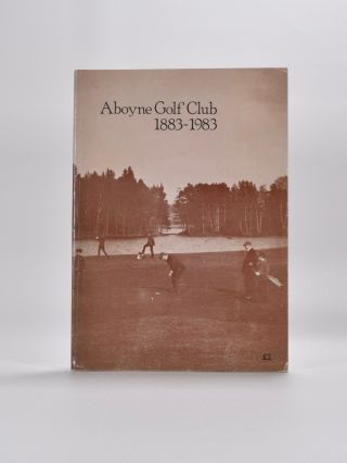 Aboyne Golf Club 1883-1983. Aboyne Golf Club