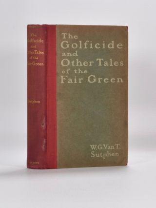 The Golficide and Other Tales of the Fair Green. William G. Van Tassel Sutphen.