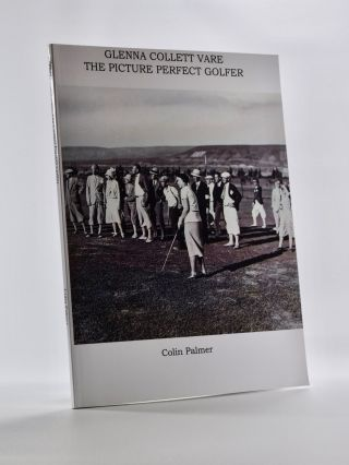 Glenna Collett Vare, The Picture Perfect Golfer. Colin Palmer.