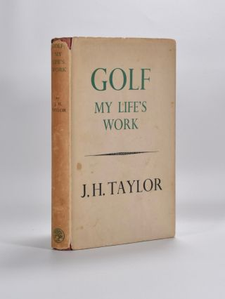 Golf: My Life´s Work. J. H. Taylor