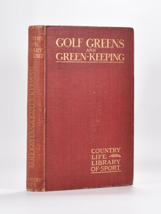 Golf Greens and Greenkeeping. Horace Hutchinson.