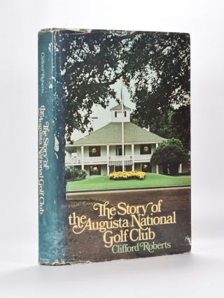 The Story of Augusta National Golf Club. Clifford Roberts