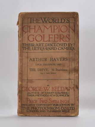 The World´s Champion Golfers: Their Art Disclosed By The Ultra-Rapid Camera. George W. Beldam