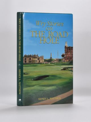 Wry Stories on the Road Hole. Sydney Matthew
