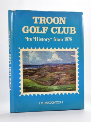 Troon Golf Club Its History from 1878. I. M. Mackintosh