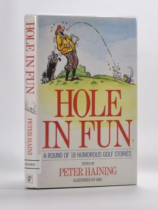 Hole in Fun: A Round of 18 Humorous Golf Stories. Peter Haining.