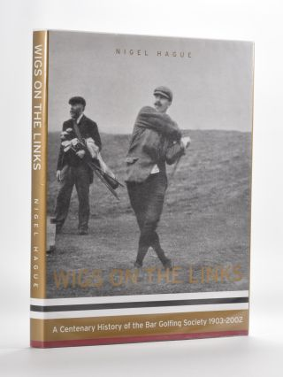 Wigs on the Links: a centenary history of the Barr Golfing Society 1903-2003. Nigel Hague