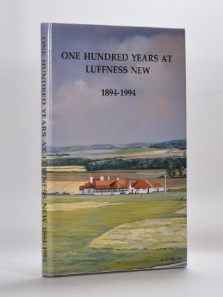 One Hundred Years of Luffness New 1894-1994. Donald W. Maclennan