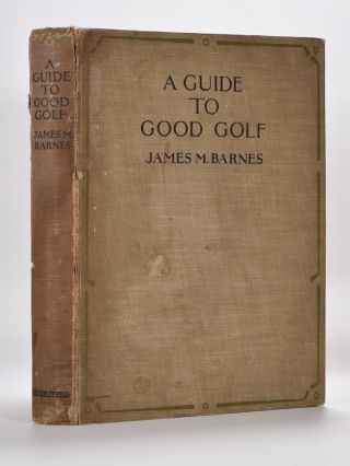 A Guide to Good Golf. James M. Barnes.