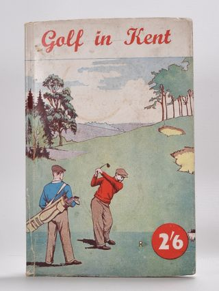 Golf in Kent. Robert H. K. Browning.