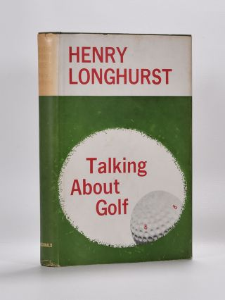 Talking About Golf. Henry Longhurst