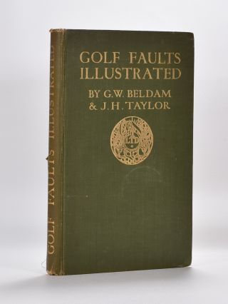 Golf Faults Illustrated. George W. Beldam, J. H. Taylor