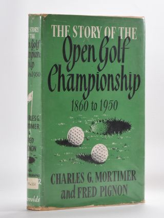 The Story of the Open Championship 1860 to 1950. Charles G. Mortimer, Fred Pignon