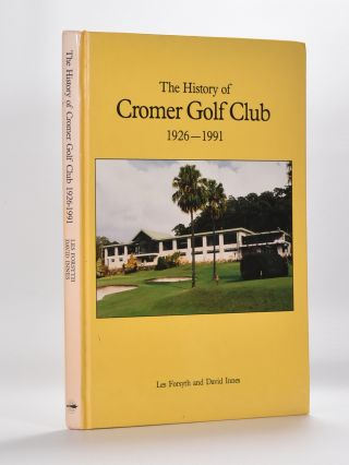 The History of Cromer Golf Club 1926-1991. Les Forsyth, David Innes