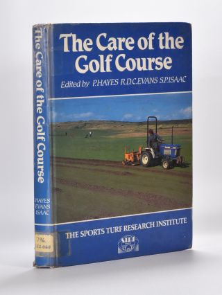 The Care of The Golf Course. P. Hayes