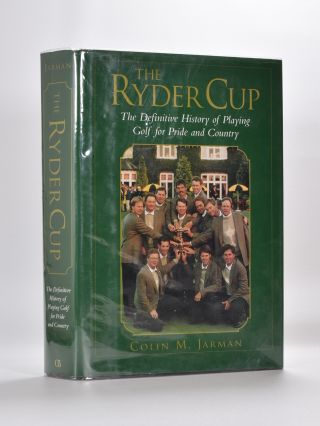 The Ryder Cup: the definitive history of playing golf for pride and country. Colin M. Jarman