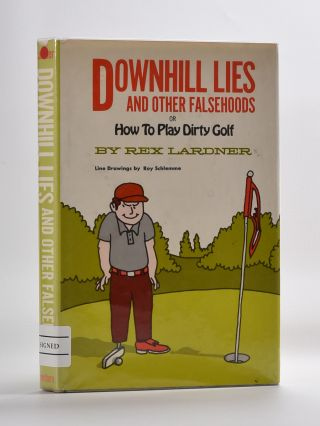 Downhill Lies and Other Falsehoods or How to Play Dirty Golf. Rex Lardner.
