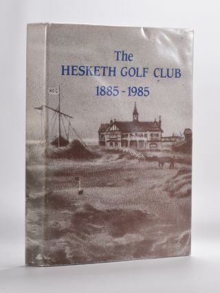 The Hesketh Golf Club 1885-1985. C. K. Hick
