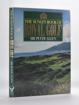 The Sunley Book of Royal Golf. Peter Allen.