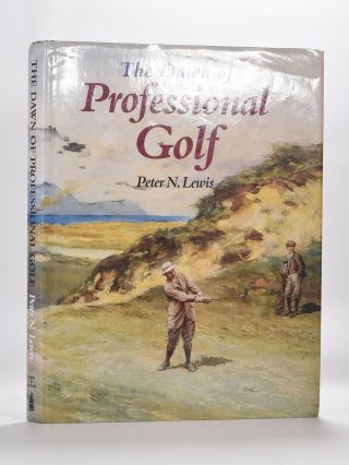 The Dawn of Professional Golf. Peter N. Lewis