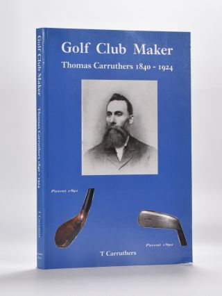Golf Club Maker: Thomas Carruthers 1840-1924. Thomas Carruthers.