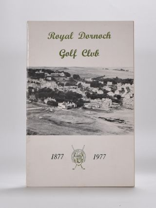 Royal Dornoch Golf Club 1877-1977. Jean MacKay.