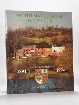 North Manchester Golf Club; 1894-1994 A centenary tribute