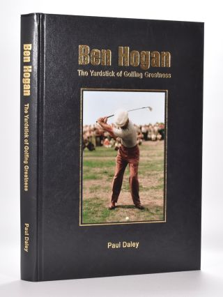 Ben Hogan : The Yardstick of Golfing Greatness. Paul Daley