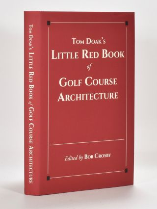 Tom Doak's Little Red Book of Golf Course Architecture. Tom Doak