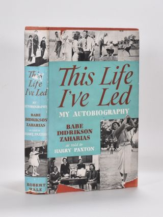 "This Life I've Led: My Autobiography. as told to Harry Paxton. Mildred Didrikson ""Babe"" Zaharias."