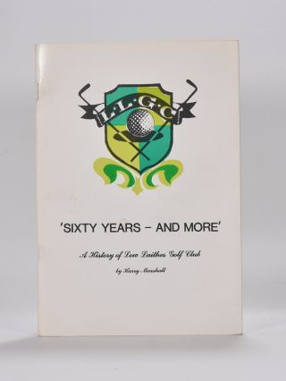 Sixty Years - And More. A History of the Low Laithes Golf Club. Harry Marshall