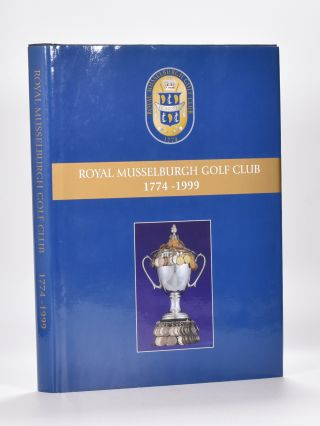 A History of Royal Musselburgh Golf Club 1774-1999. Robert Ironside, Harry Douglas