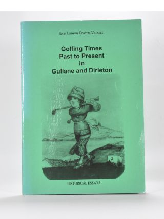 Golfing Times Past to Present in Gullane and Dirleton. Michael Cox.