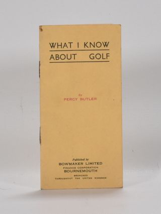 What I know about golf. Percy Butler.