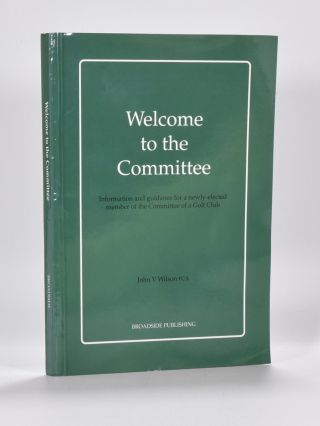Welcome to the Committee: information and guidance for a newly elected member of the committee of...