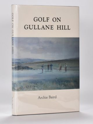 Golf on Gullane Hill:; a celebration of 100 Years of Gullane Golf Club. Archie Baird