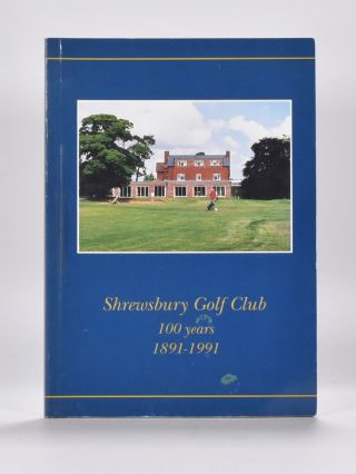 Shrewsbury Golf Club, 100 Years 1891-1991. Guy Judge, Jim Ramsell, Iain Gilmour