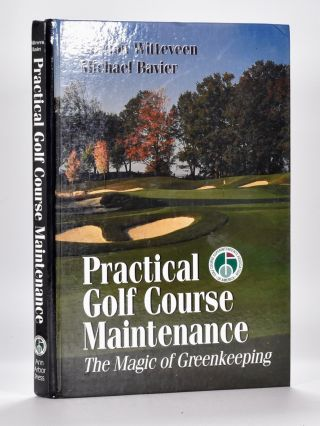 Practical Golf Course Maintenance: The Magic of Greenkeeping. Gordon Witteveen, Michael Bavier