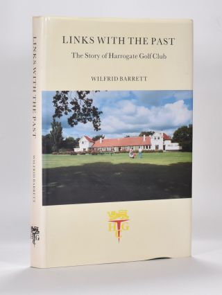 Links with the Past: the Story of Harrogate Golf Club. Wilfrid Barrett