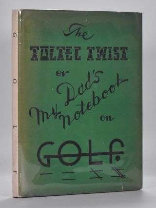The Toltec Twist or My Dad's Notebook on Golf. Warren E. Morris