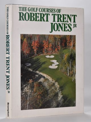 The Golf Courses of Robert Trent Jones Jr. John Kirk, Timothy Jacobs