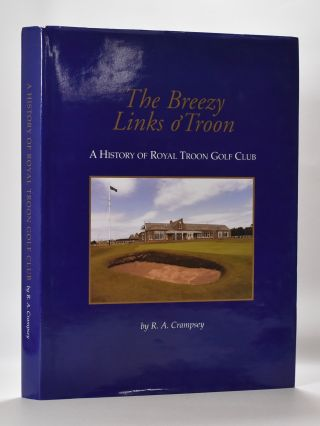 The Breezy Links o'Troon: A History of the Royal Troon Golf Club. R. A. Crampsey