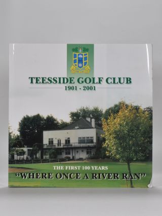 "Teesside Golf Club 1901-2001 ""Where once a river Ran"""