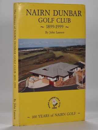 The History of the Nairn Golf Club 1899-1999. John Lawson