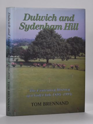 Dulwich and Sydenham Hill, the Centenary History of a Golf Club, 1894-1994. Tom Brennand