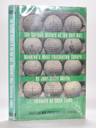The Curious History of the Golf Ball. mankind's most fascinating sphere. John Stuart Martin